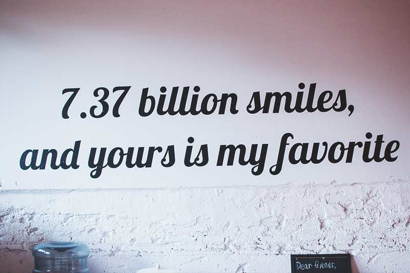 Beautiful hostel quote: 7.37billion smiles, yours is my favorite!