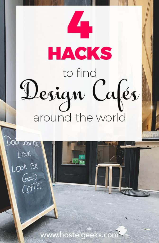 """How to find gorgeous Design Cafes anywhere in the world? 4 simple """"Hacks"""" that will change your research!"""