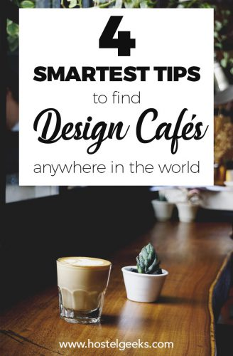 "How to find gorgeous Design Cafes anywhere in the world? 4 simple ""Hacks"" that will change your research!"