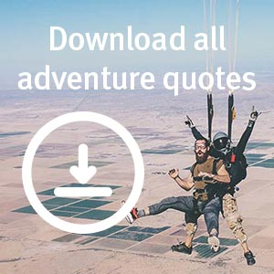 Download all adventure quotes for travel, families, girls, friends as PDF