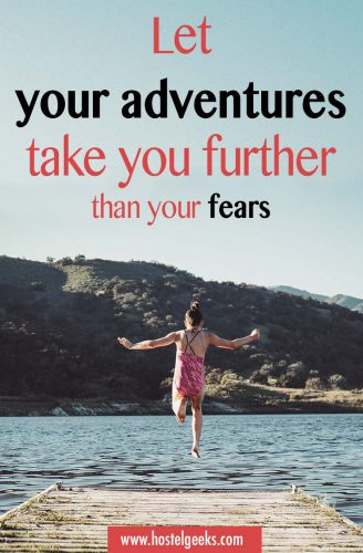 Let your adventures take you further than your fears