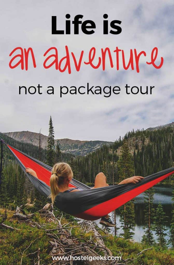 Life is an adventure not a package tour