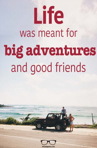 Life was meant for big adventures and good friends