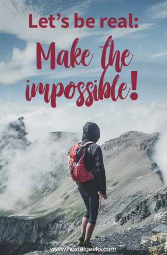 Let's be real: make the impossible - Best Adventure Quotes