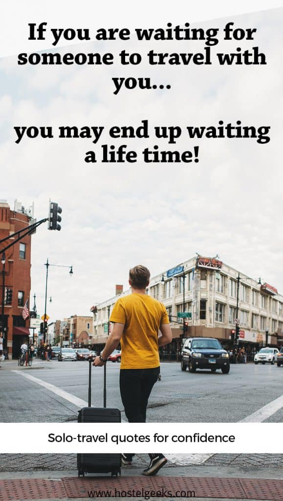 18 BEST Solo travel quotes: If you have to wait for someone to travel with you, you may end up waiting a life time!