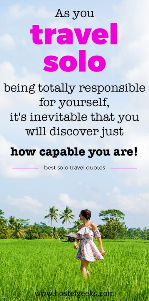 BEST Solo Travel Quotes for confidence: As you travel solo, being totally responsible for yourself, it's inevitable that you will discover just how capable you are!