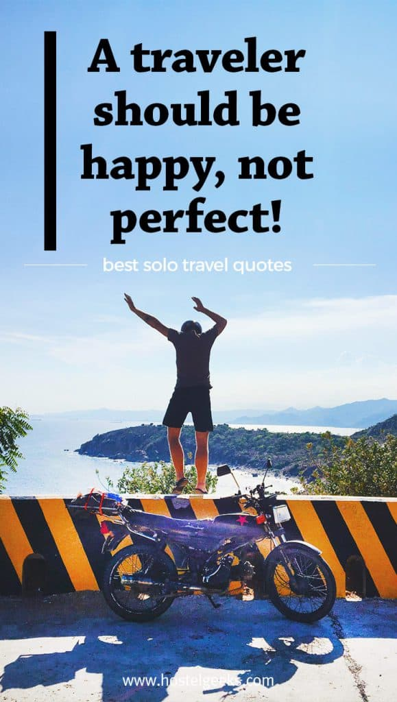 Travel Quotes to Journey Alone: A traveler should be happy, not perfect!