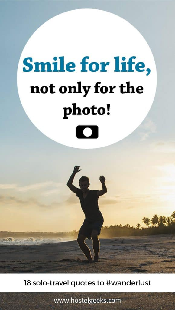 Wanderlust Quotes for solo travel: Smile for life, not only for the photo!