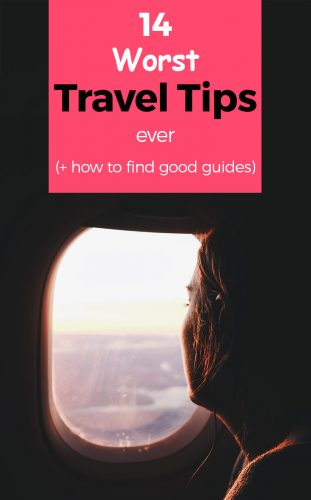 The 14 absolute worst Travel Tips you need to know
