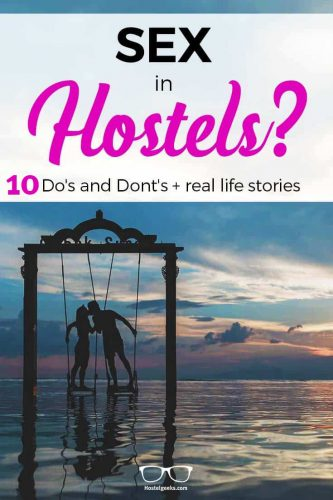 Sex in Hostels? 10 Do's and Dont's to always remember ( Fun Stories...)
