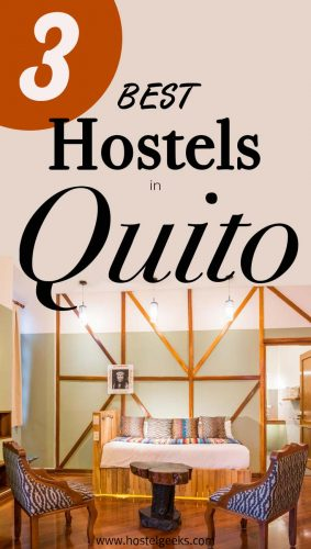 The Best Hostels in Quito, Ecuador - the complete guide and overview for backpackers and solo travellers