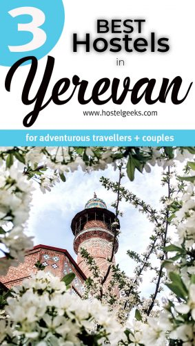 The complete guide and overview to the 3 Best Hostels in Yerevan, Armenia for solo travellers