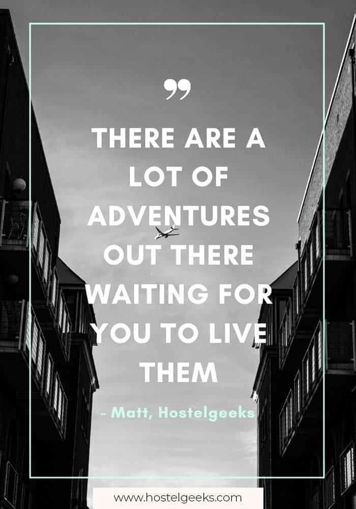 There are a lot of adventures out there waiting for you to live them