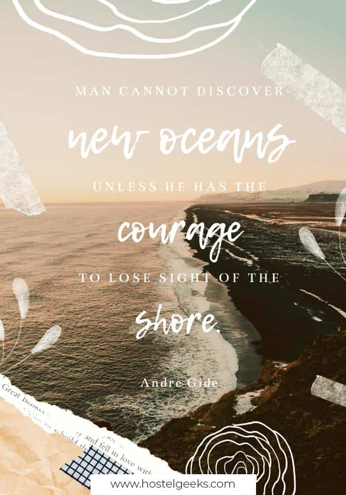 Man cannot discover new oceans unless he has the courage to lose sight of the shore