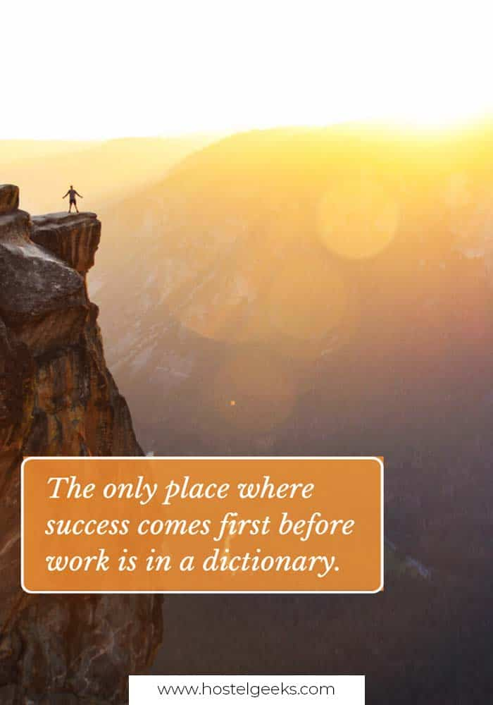 The only place where success comes first before work is in a dictionary