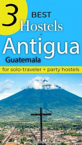 A complete guide to the best hostels in Antigua Guatemala for solo travellers & backpackers