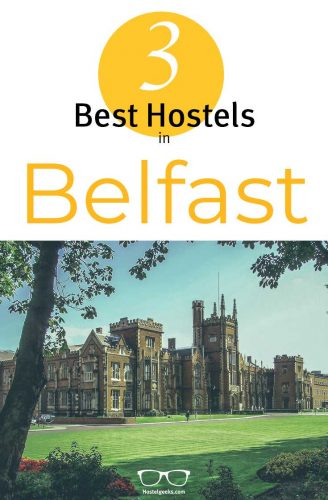 A complete guide and overview to the BEST hostels in Belfast, UK for solo travellers and backpackers