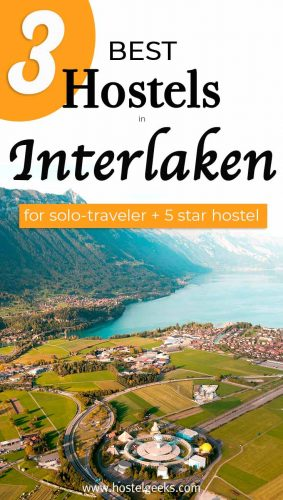 A complete guide and overview to the best hostels in Interlaken, Switzerland for solo travellers & backpackers