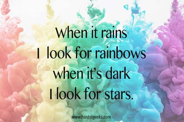 When it rains look for rainbows when it's dark I look for stars.