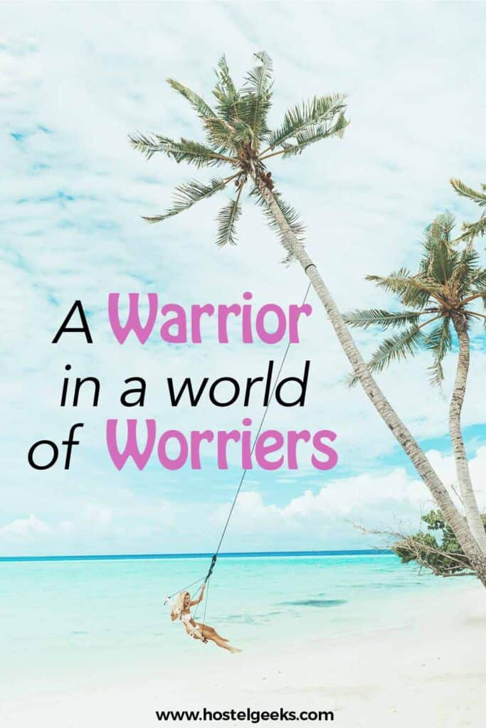 A warrior in a world of worriers