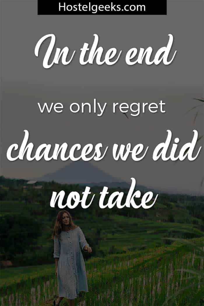 In the end, we only regret the chances we did not take