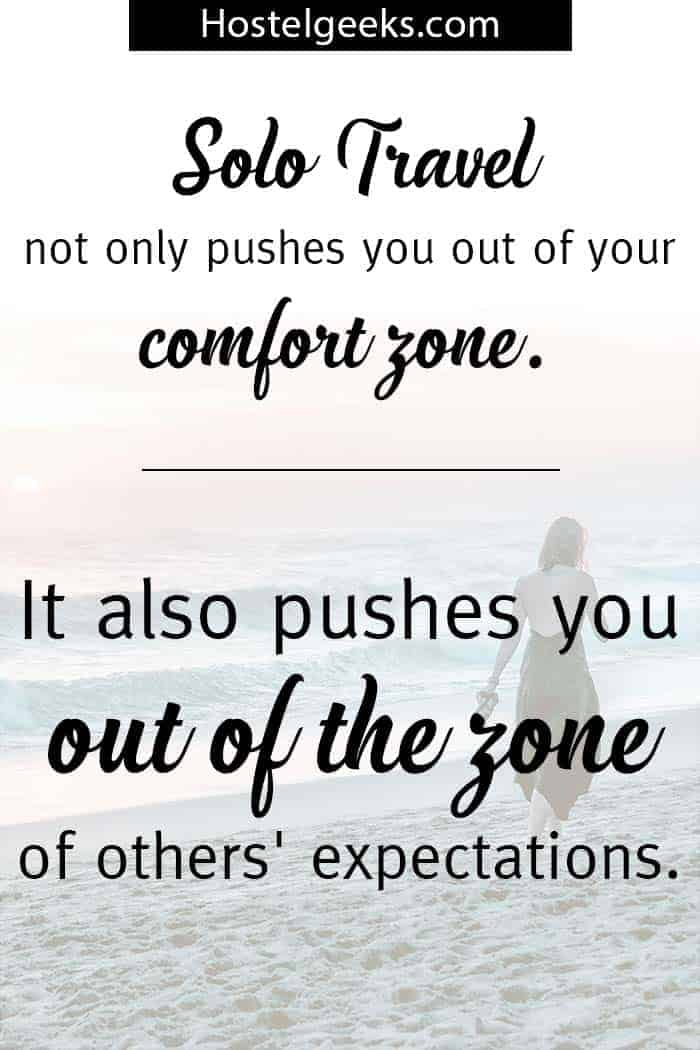 Solo Travel not only pushes you out of your comfort zone. It also pushes you out of the zone of others' expectations.