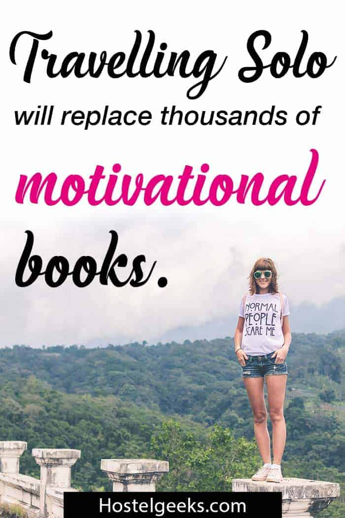 """""""Travelling Solo will replace thousands of motivational books."""""""