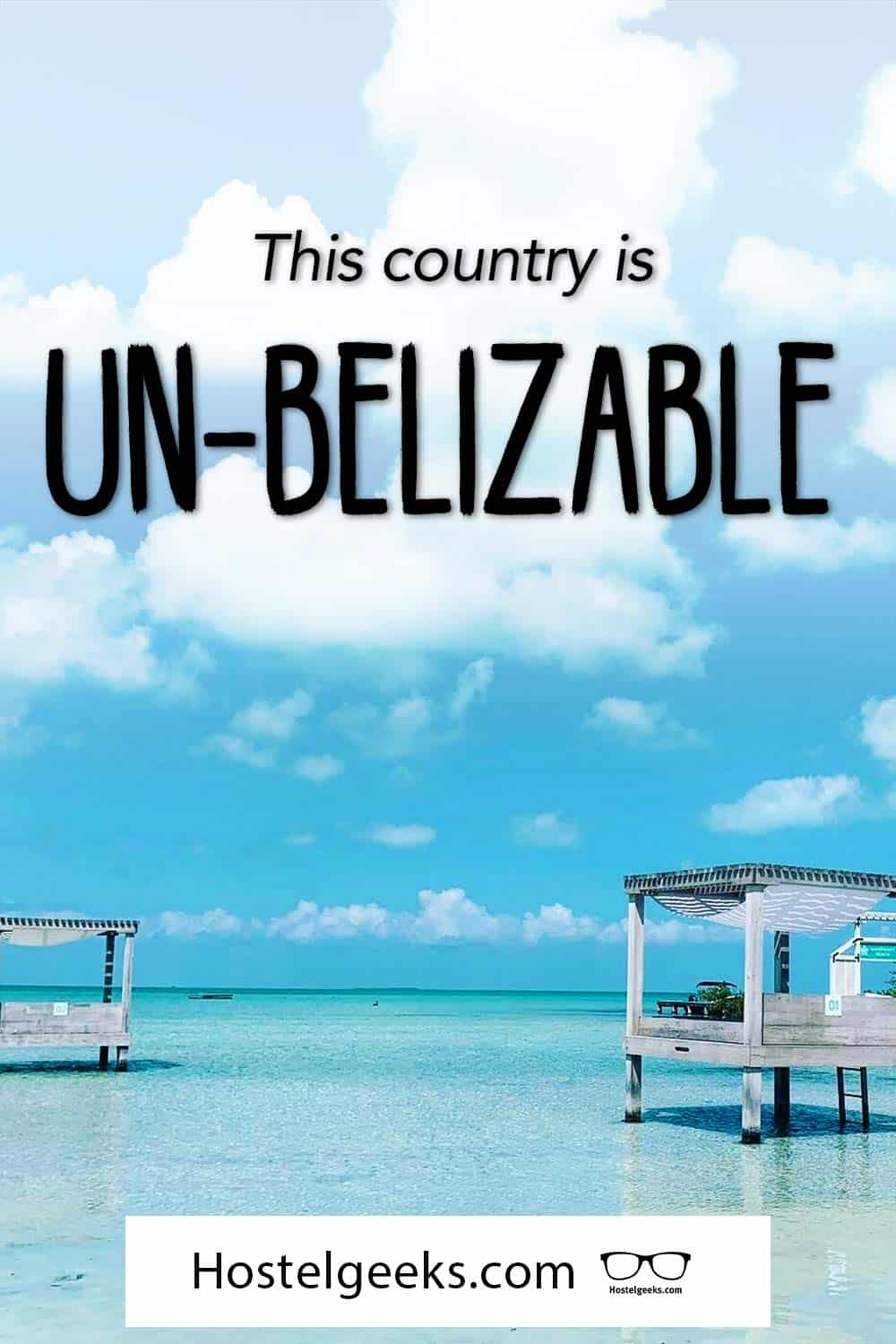 This country is un-belizable.