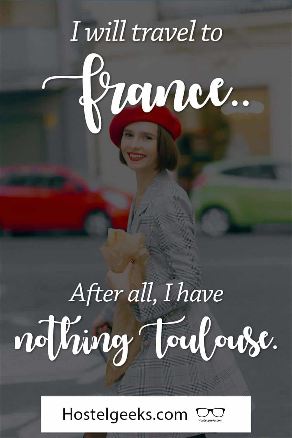 I will travel to France. After all, I have nothing Toulouse.