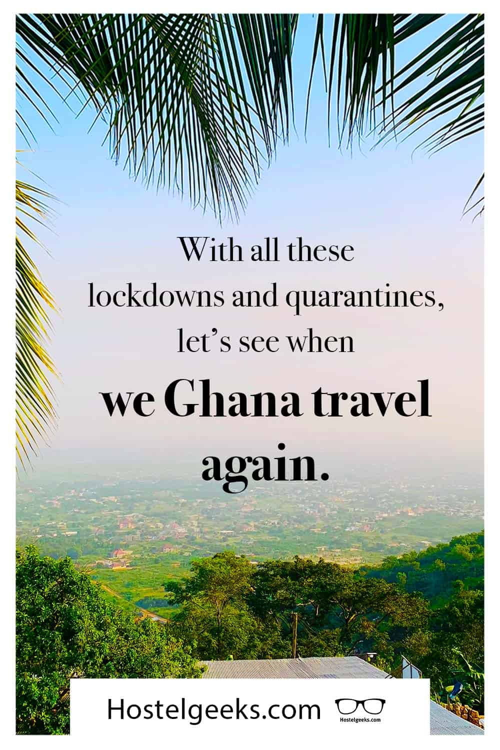 With all these lockdowns and quarantines, let's see when we Ghana travel again. (by Hostelgeeks ❤️)