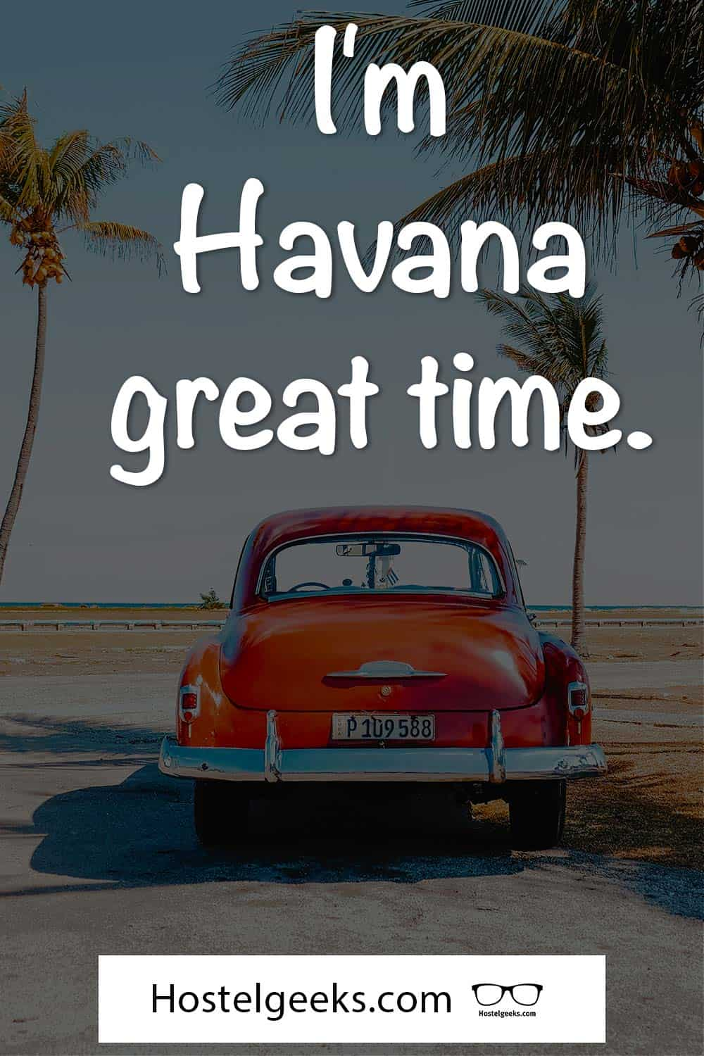 I'm Havana great time.