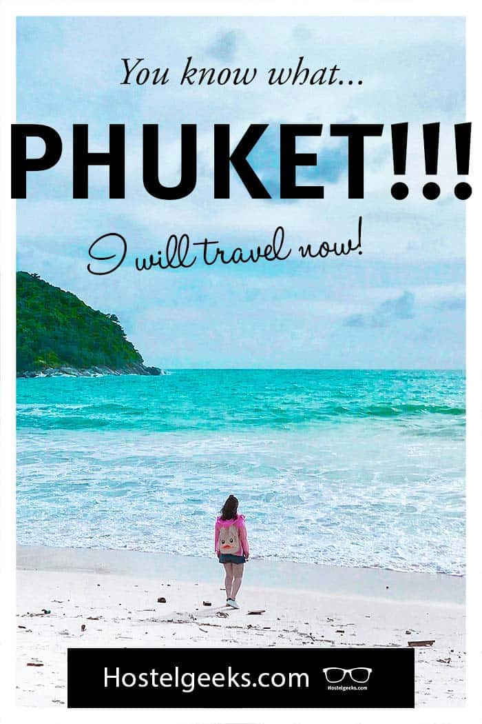 You know what...PHUKET, I will travel now! (by Hostelgeeks ❤️)