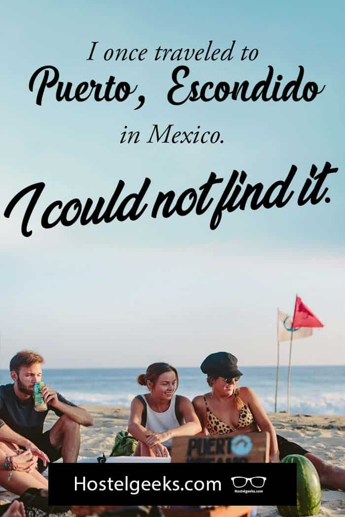 I once traveled to Puerto Escondido in Mexico...I could not find it! (by Hostelgeeks ❤️)