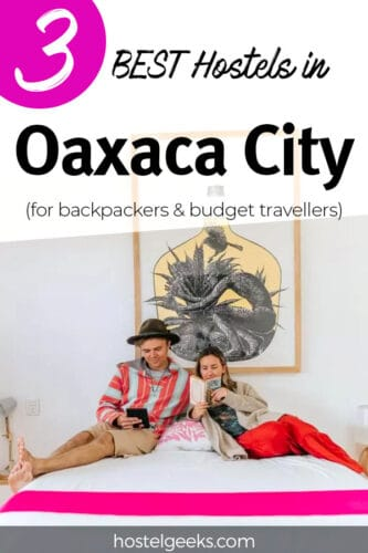 A complete guide and overview of the best hostels in Oaxaca, Mexico for solo travellers and backpackers